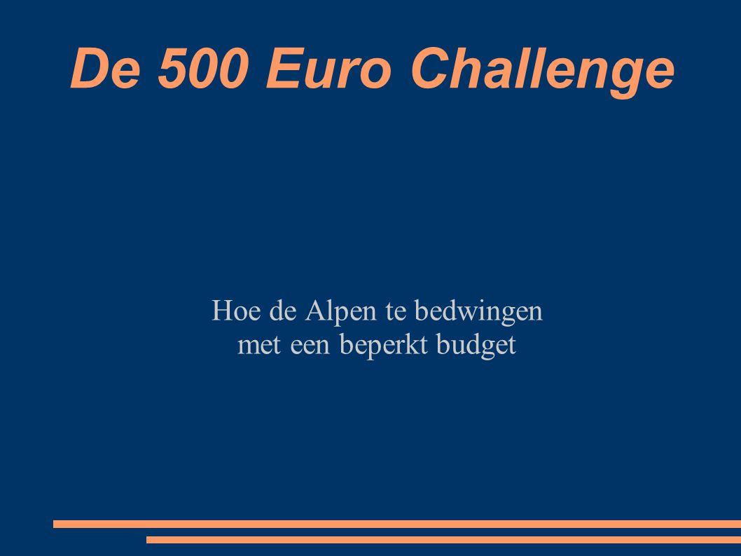 De 500 Euro Challenge Hoe de Alpen te bedwingen met een beperkt budget
