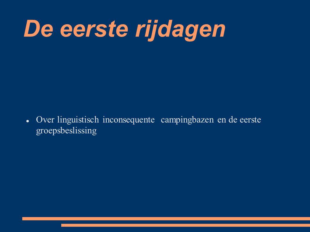 De eerste rijdagen Over linguistisch inconsequente campingbazen en de eerste groepsbeslissing