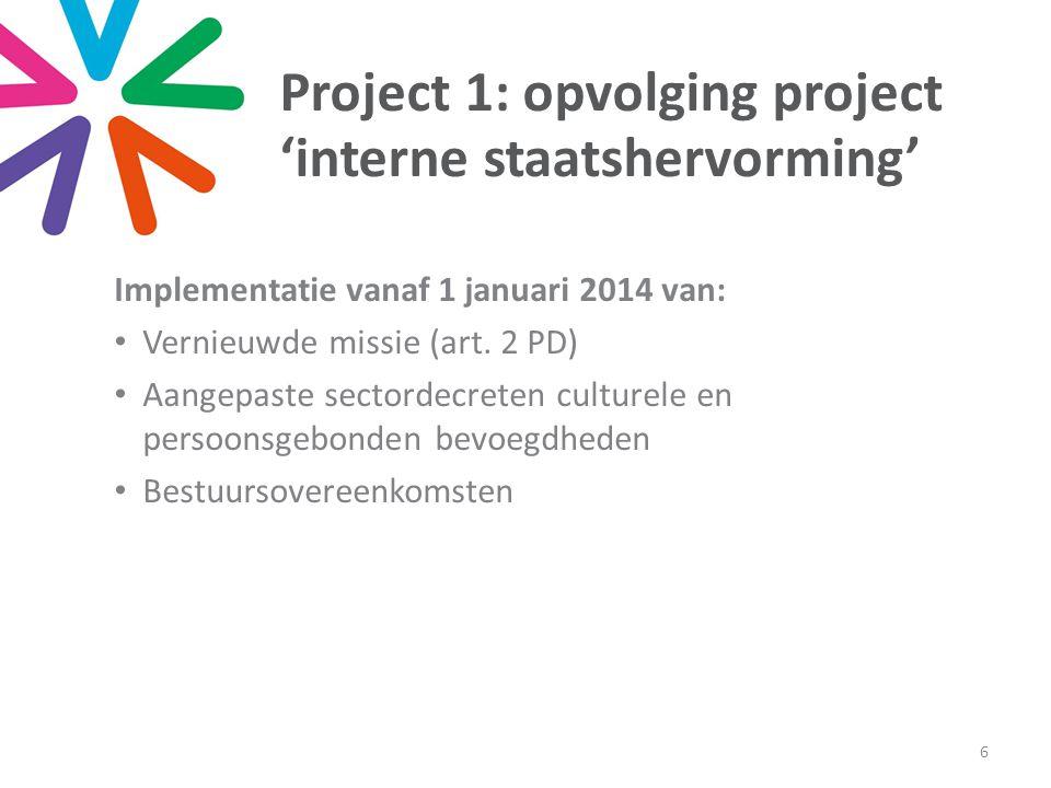 Project 1: opvolging project 'interne staatshervorming' Implementatie vanaf 1 januari 2014 van: Vernieuwde missie (art.
