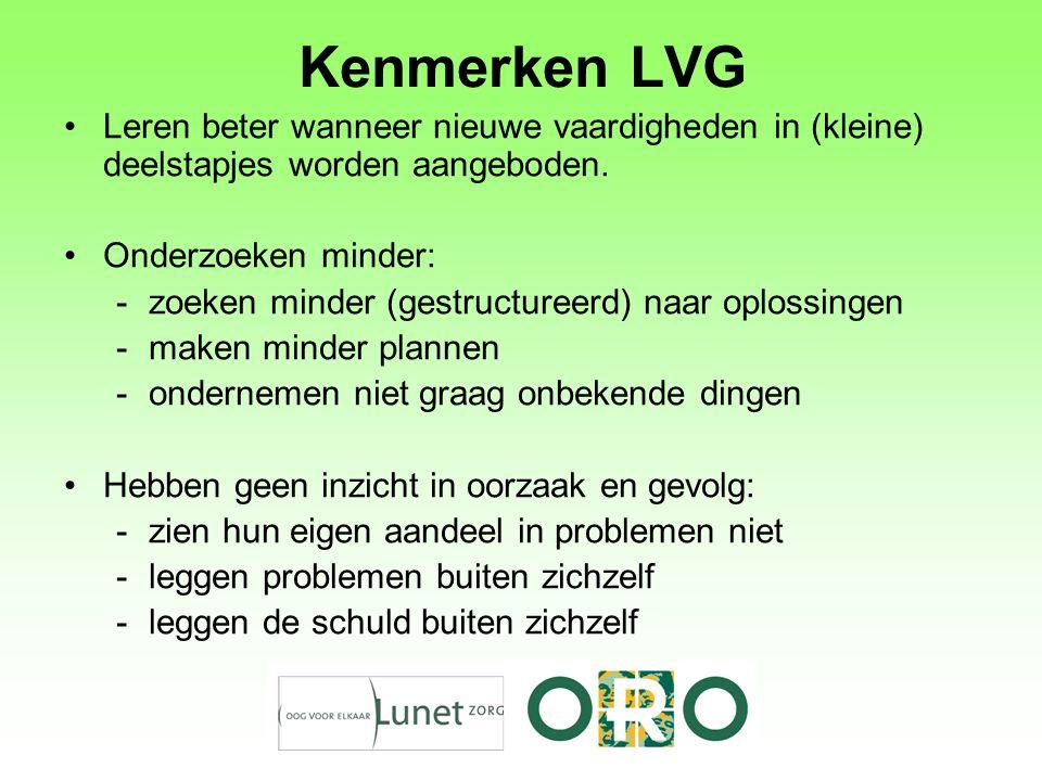 Kenmerken LVG Leren beter wanneer nieuwe vaardigheden in (kleine) deelstapjes worden aangeboden. Onderzoeken minder: -zoeken minder (gestructureerd) n