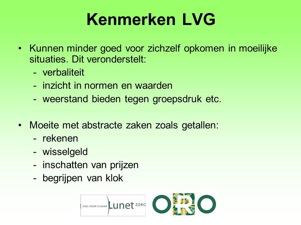 Kenmerken LVG Kunnen minder goed voor zichzelf opkomen in moeilijke situaties.