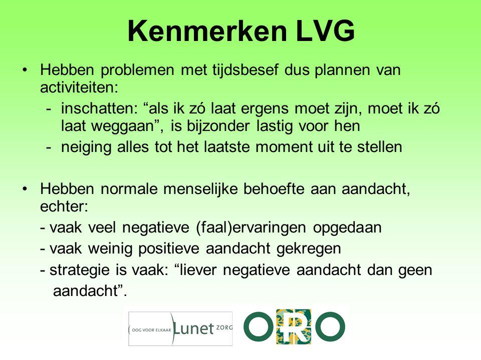 """Kenmerken LVG Hebben problemen met tijdsbesef dus plannen van activiteiten: -inschatten: """"als ik zó laat ergens moet zijn, moet ik zó laat weggaan"""", i"""