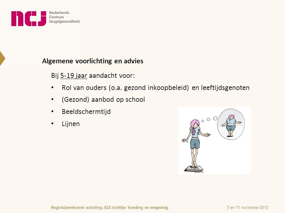 Algemene voorlichting en advies 5 en 11 november 2013Regiobijeenkomst scholing JGZ-richtlijn Voeding en eetgedrag Bij 5-19 jaar aandacht voor: Rol van ouders (o.a.