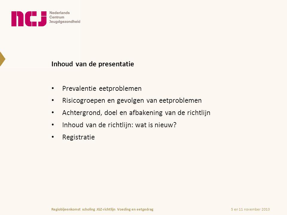 5 en 11 november 2013Regiobijeenkomst scholing JGZ-richtlijn Voeding en eetgedrag Inhoud van de presentatie Prevalentie eetproblemen Risicogroepen en gevolgen van eetproblemen Achtergrond, doel en afbakening van de richtlijn Inhoud van de richtlijn: wat is nieuw.