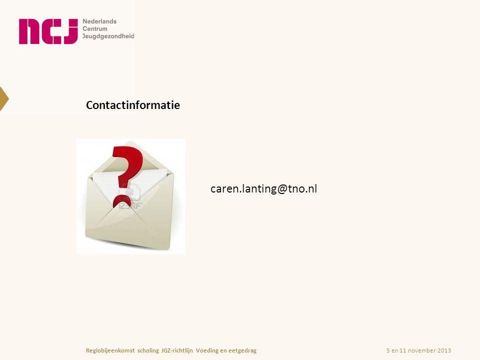 Contactinformatie caren.lanting@tno.nl 5 en 11 november 2013Regiobijeenkomst scholing JGZ-richtlijn Voeding en eetgedrag