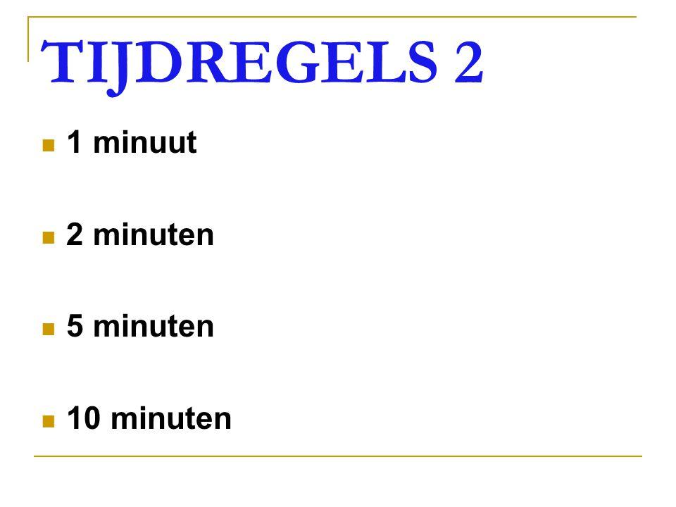 TIJDREGELS 2 1 minuut 2 minuten 5 minuten 10 minuten
