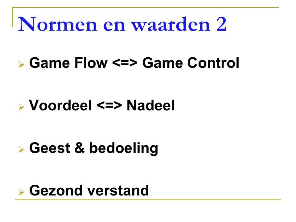 Normen en waarden 2  Game Flow Game Control  Voordeel Nadeel  Geest & bedoeling  Gezond verstand