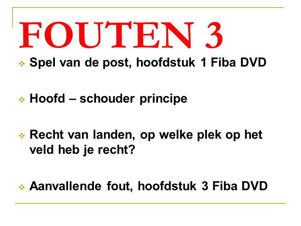 FOUTEN 3  Spel van de post, hoofdstuk 1 Fiba DVD  Hoofd – schouder principe  Recht van landen, op welke plek op het veld heb je recht.