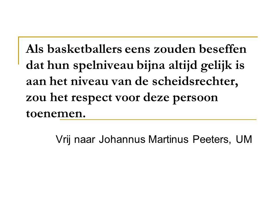 Als basketballers eens zouden beseffen dat hun spelniveau bijna altijd gelijk is aan het niveau van de scheidsrechter, zou het respect voor deze persoon toenemen.