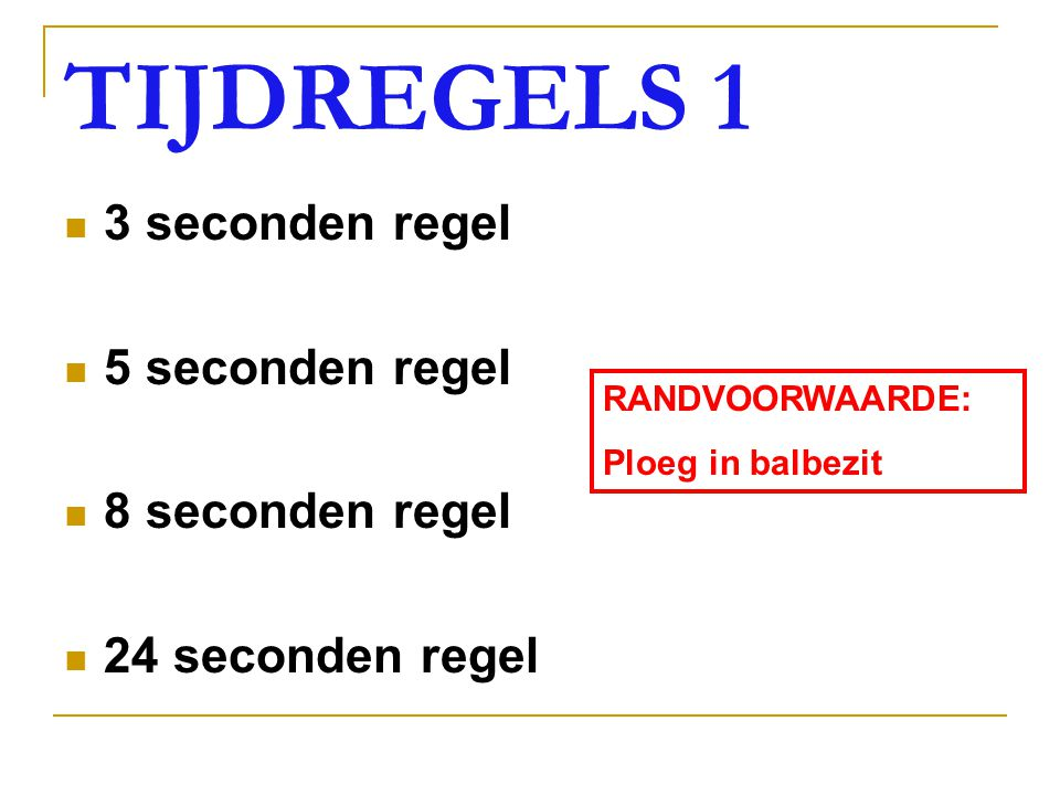 TIJDREGELS 1 3 seconden regel 5 seconden regel 8 seconden regel 24 seconden regel RANDVOORWAARDE: Ploeg in balbezit