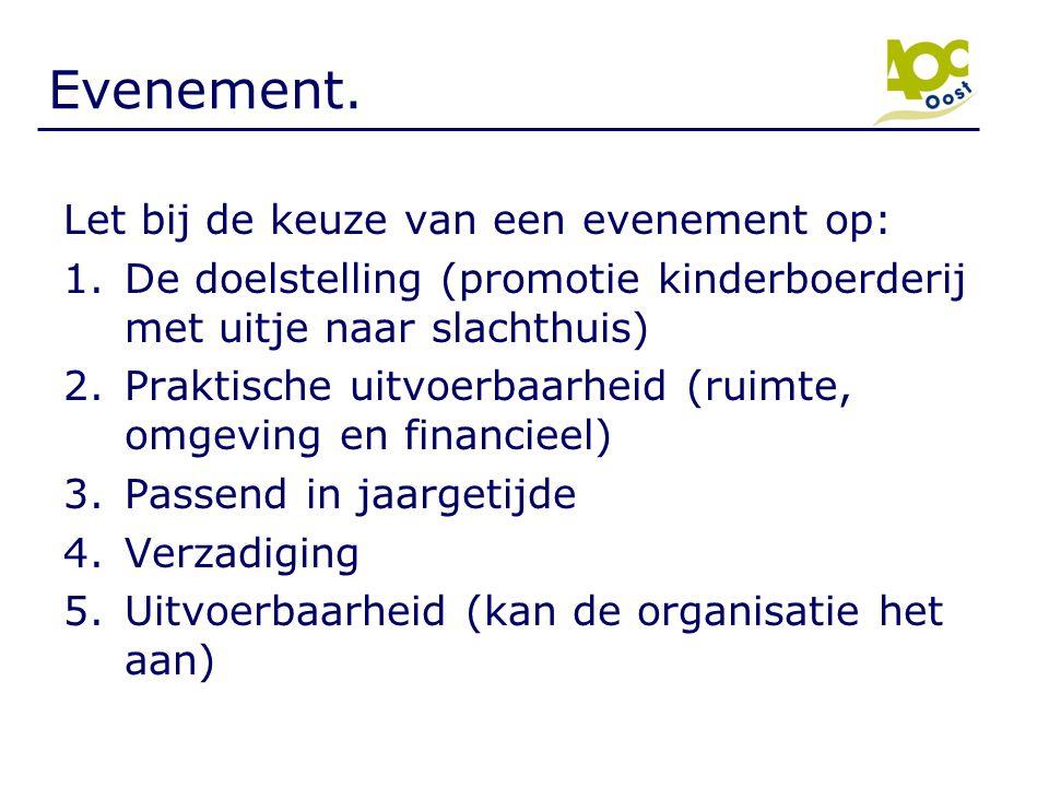 Evenement. Let bij de keuze van een evenement op: 1.De doelstelling (promotie kinderboerderij met uitje naar slachthuis) 2.Praktische uitvoerbaarheid