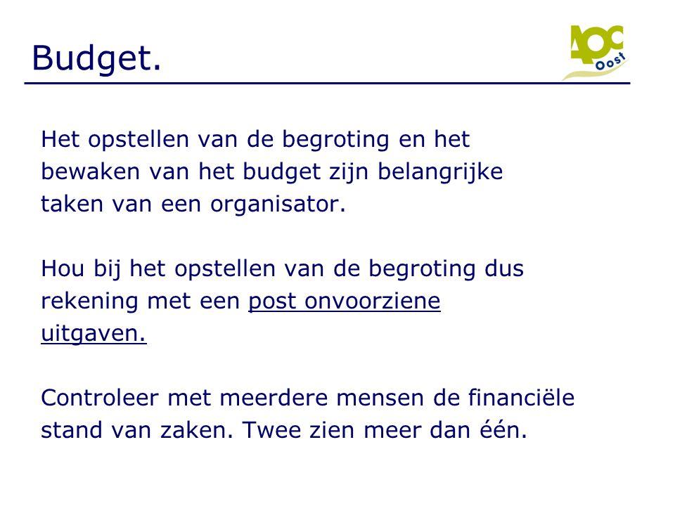 Budget. Het opstellen van de begroting en het bewaken van het budget zijn belangrijke taken van een organisator. Hou bij het opstellen van de begrotin