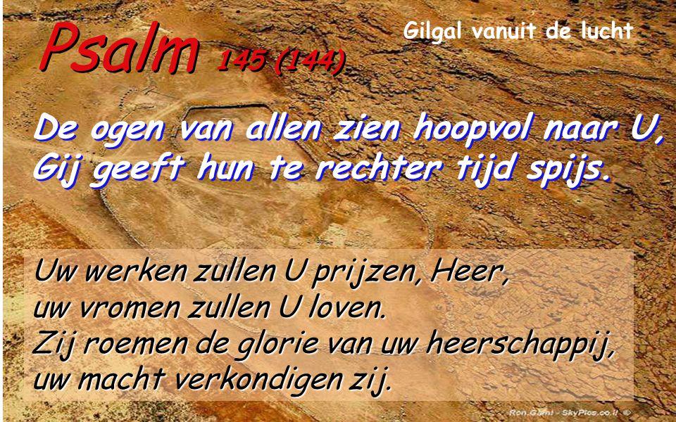 Psalm 145 (144) De ogen van allen zien hoopvol naar U, Gij geeft hun te rechter tijd spijs.