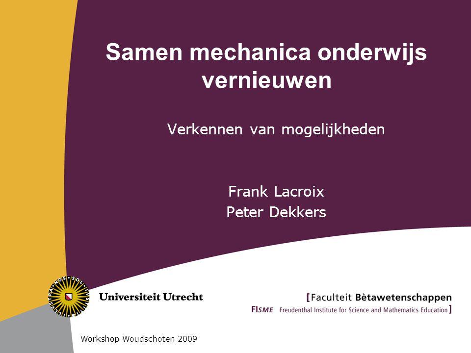 Samen mechanica onderwijs vernieuwen Verkennen van mogelijkheden Frank Lacroix Peter Dekkers Workshop Woudschoten 2009