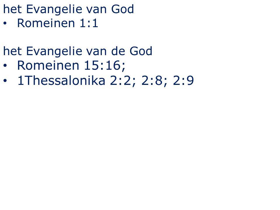het Evangelie van God Romeinen 1:1 het Evangelie van de God Romeinen 15:16; 1Thessalonika 2:2; 2:8; 2:9