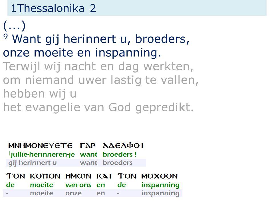 1Thessalonika 2 (...) 9 Want gij herinnert u, broeders, onze moeite en inspanning.