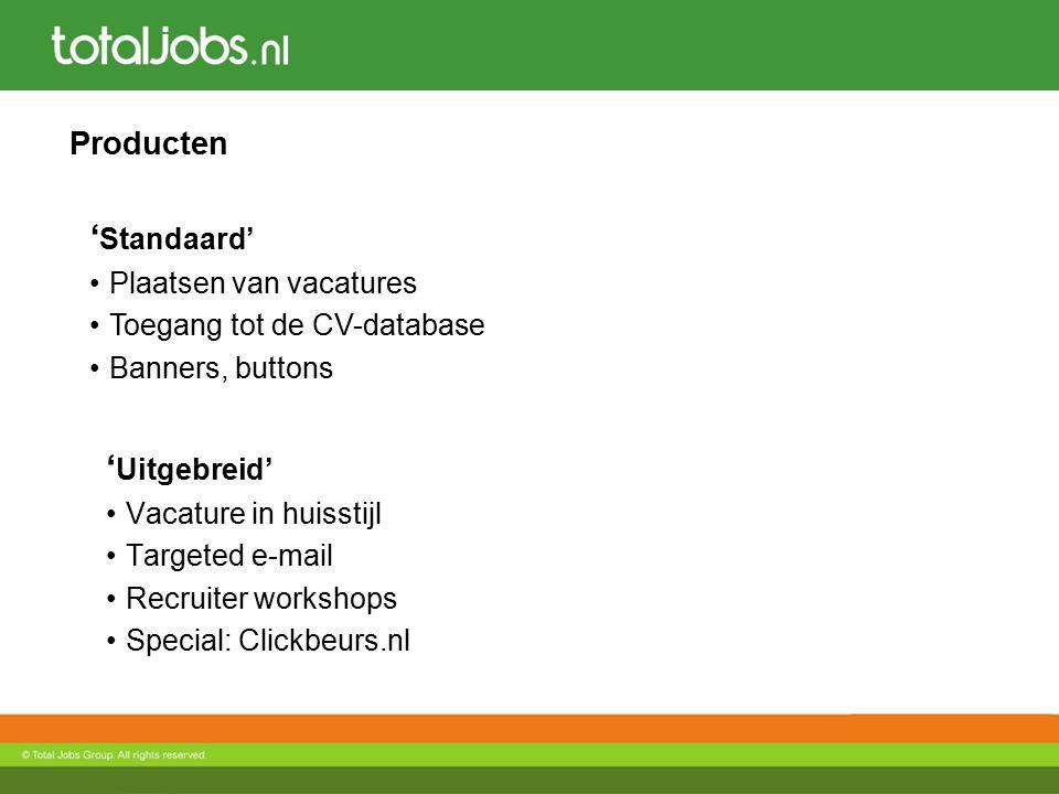 Producten ' Uitgebreid' Vacature in huisstijl Targeted e-mail Recruiter workshops Special: Clickbeurs.nl ' Standaard' Plaatsen van vacatures Toegang tot de CV-database Banners, buttons