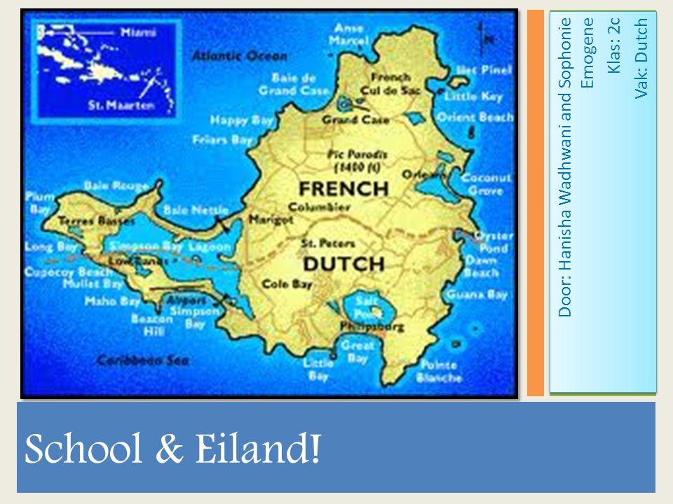 Door: Hanisha Wadhwani and Sophonie Emogene Klas: 2c Vak: Dutch Door: Hanisha Wadhwani and Sophonie Emogene Klas: 2c Vak: Dutch School & Eiland!