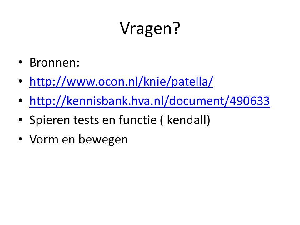 Vragen? Bronnen: http://www.ocon.nl/knie/patella/ http://kennisbank.hva.nl/document/490633 Spieren tests en functie ( kendall) Vorm en bewegen