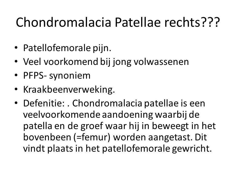 Chondromalacia Patellae rechts??? Patellofemorale pijn. Veel voorkomend bij jong volwassenen PFPS- synoniem Kraakbeenverweking. Defenitie:. Chondromal