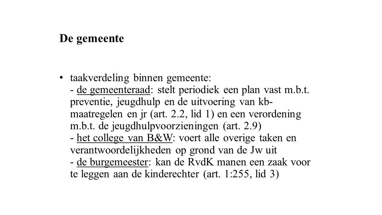 De gemeente taakverdeling binnen gemeente: - de gemeenteraad: stelt periodiek een plan vast m.b.t. preventie, jeugdhulp en de uitvoering van kb- maatr