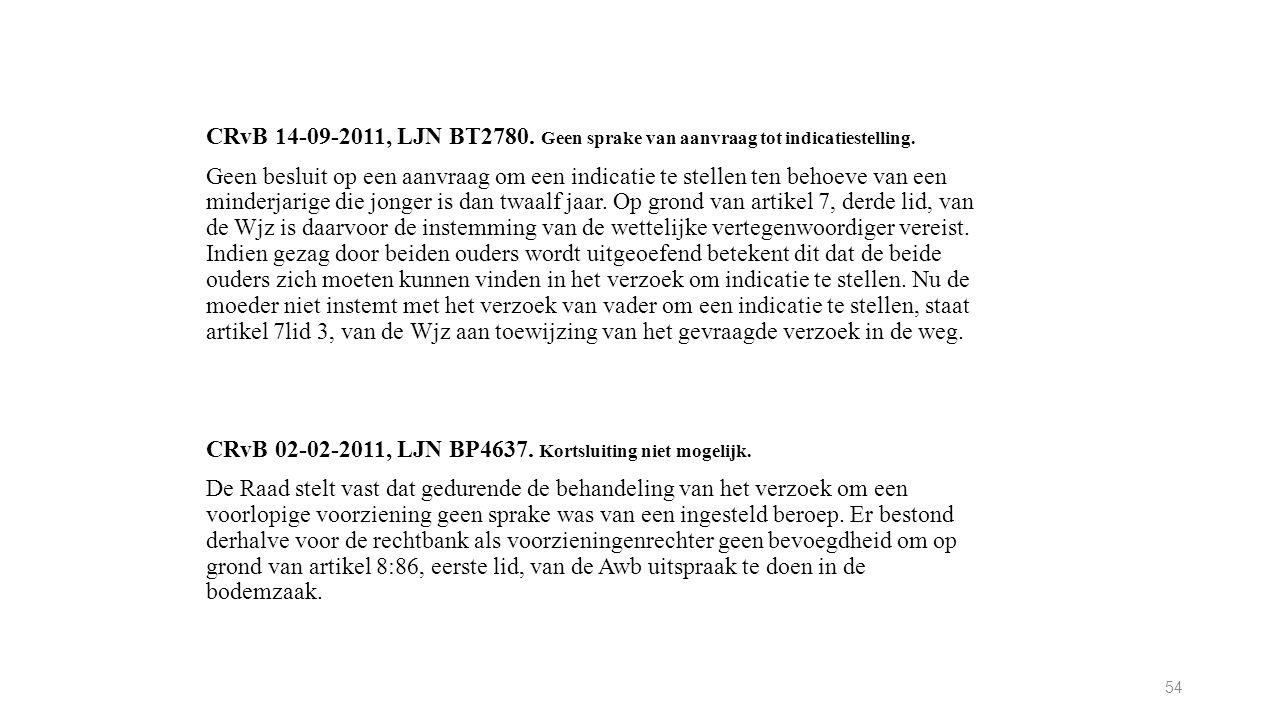 54 CRvB 14-09-2011, LJN BT2780. Geen sprake van aanvraag tot indicatiestelling. Geen besluit op een aanvraag om een indicatie te stellen ten behoeve v