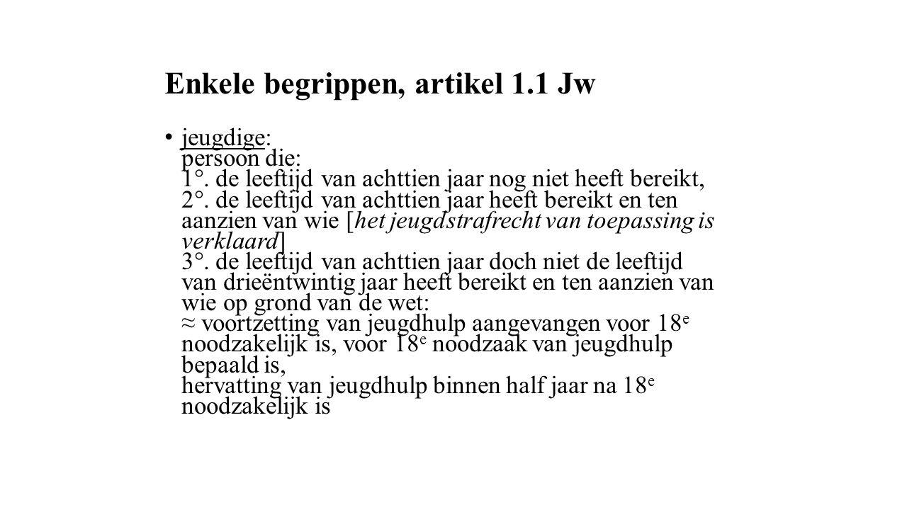 Enkele begrippen, artikel 1.1 Jw jeugdige: persoon die: 1°. de leeftijd van achttien jaar nog niet heeft bereikt, 2°. de leeftijd van achttien jaar he