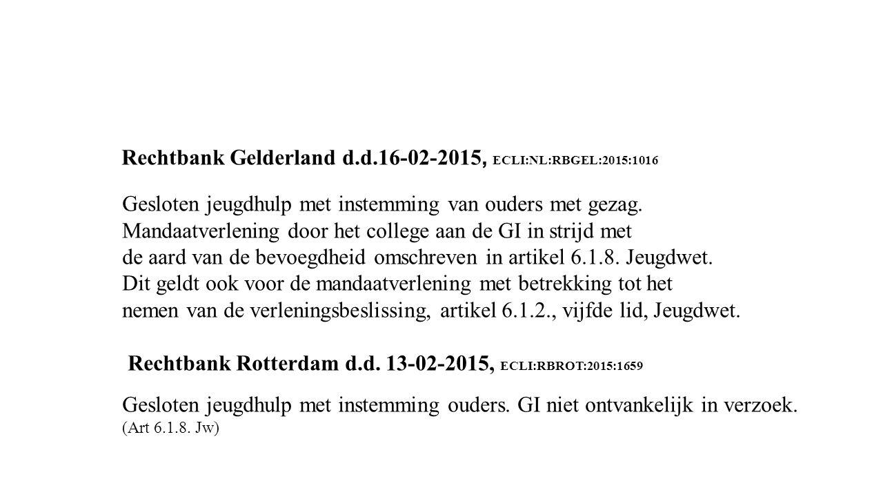 Rechtbank Gelderland d.d.16-02-2015, ECLI:NL:RBGEL:2015:1016 Gesloten jeugdhulp met instemming van ouders met gezag. Mandaatverlening door het college