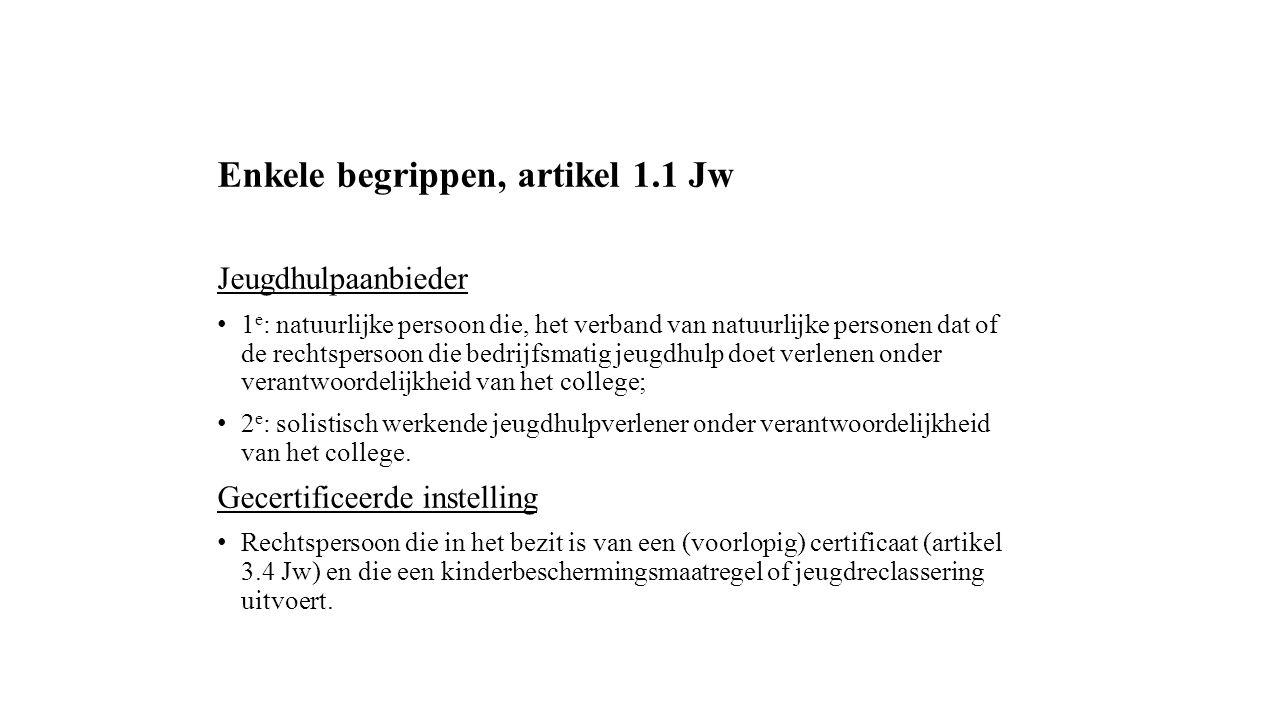 Enkele begrippen, artikel 1.1 Jw Jeugdhulpaanbieder 1 e : natuurlijke persoon die, het verband van natuurlijke personen dat of de rechtspersoon die be