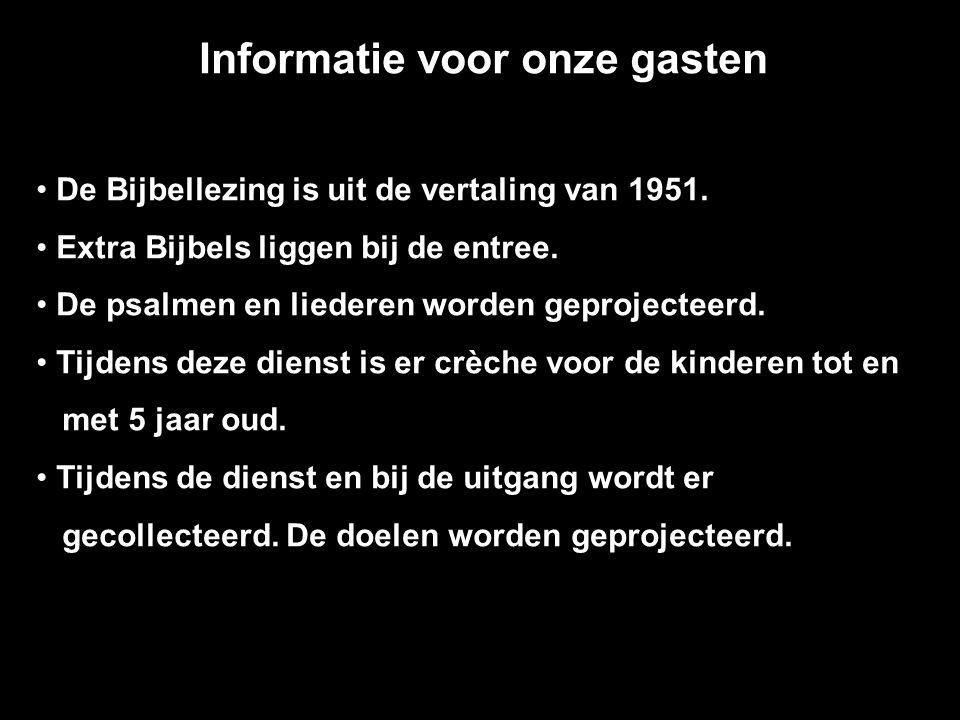 Informatie voor onze gasten De Bijbellezing is uit de vertaling van 1951. Extra Bijbels liggen bij de entree. De psalmen en liederen worden geprojecte