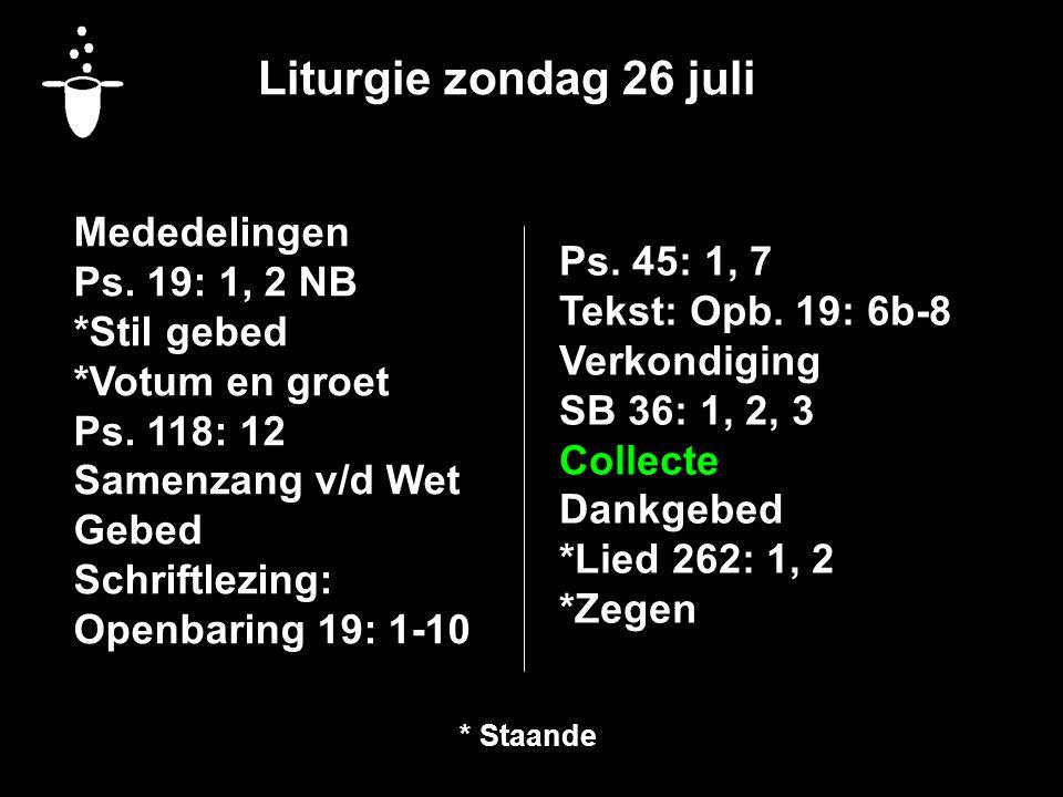 Liturgie zondag 26 juli Mededelingen Ps. 19: 1, 2 NB *Stil gebed *Votum en groet Ps. 118: 12 Samenzang v/d Wet Gebed Schriftlezing: Openbaring 19: 1-1