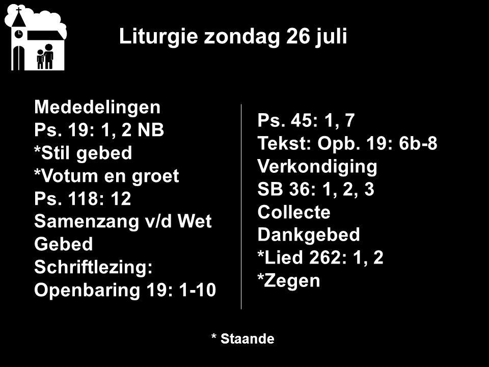 Liturgie zondag 26 juli Mededelingen Ps.19: 1, 2 NB *Stil gebed *Votum en groet Ps.