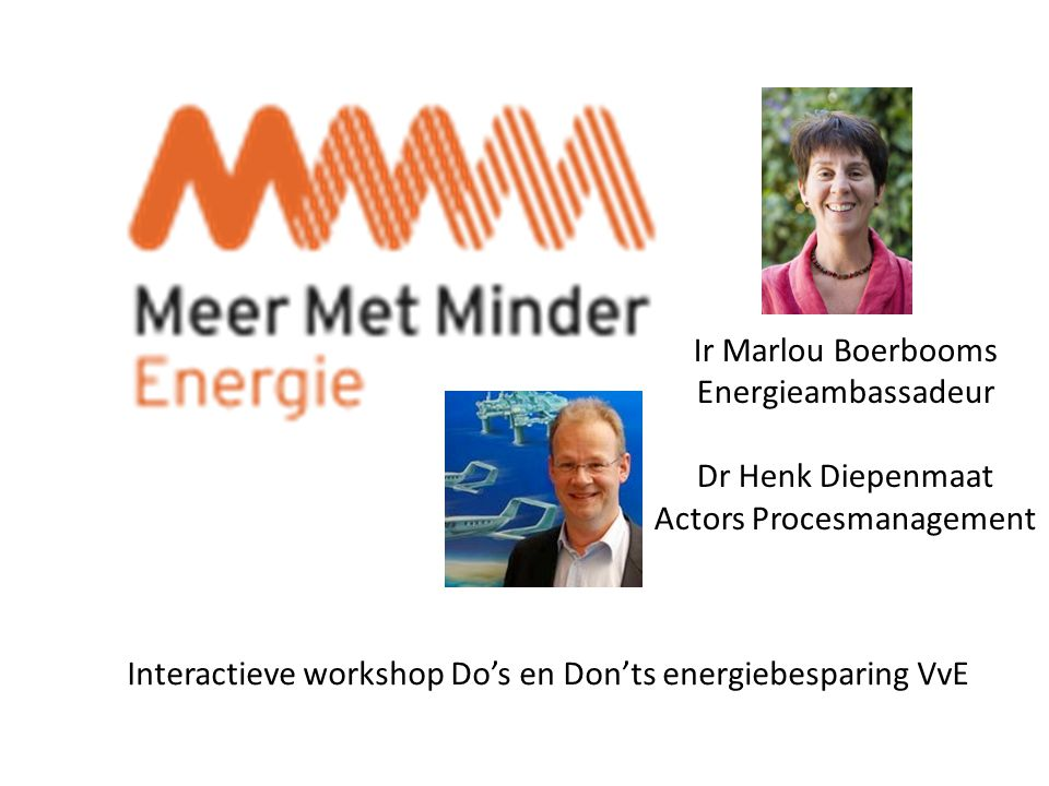 Ir Marlou Boerbooms Energieambassadeur Dr Henk Diepenmaat Actors Procesmanagement Interactieve workshop Do's en Don'ts energiebesparing VvE