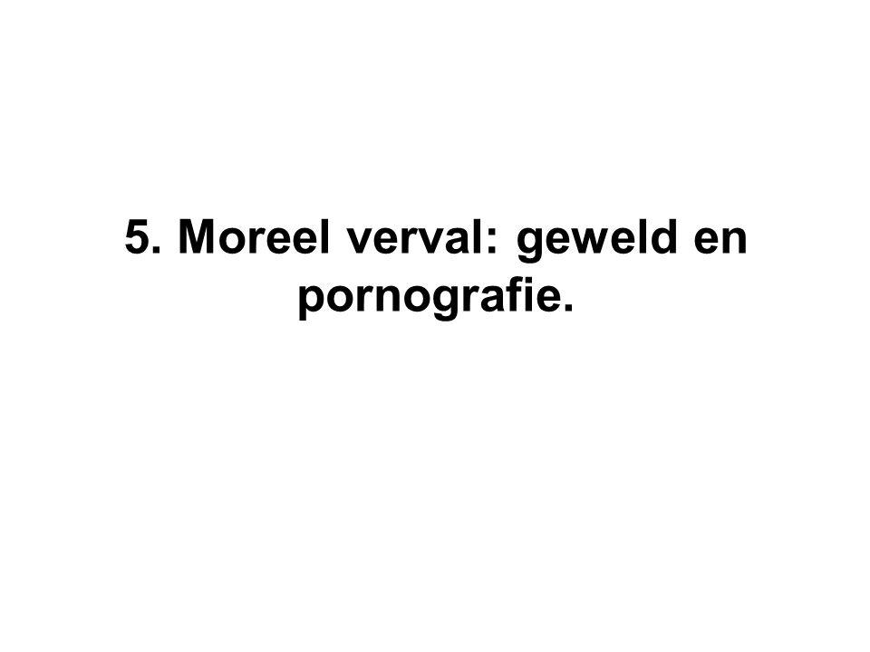 5. Moreel verval: geweld en pornografie.