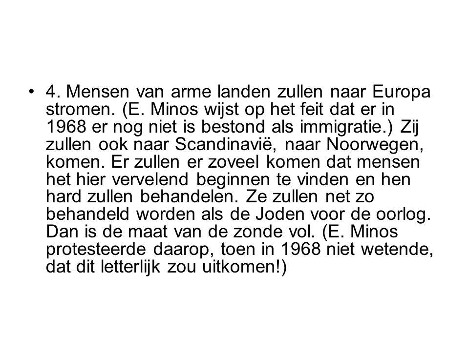 4. Mensen van arme landen zullen naar Europa stromen. (E. Minos wijst op het feit dat er in 1968 er nog niet is bestond als immigratie.) Zij zullen oo