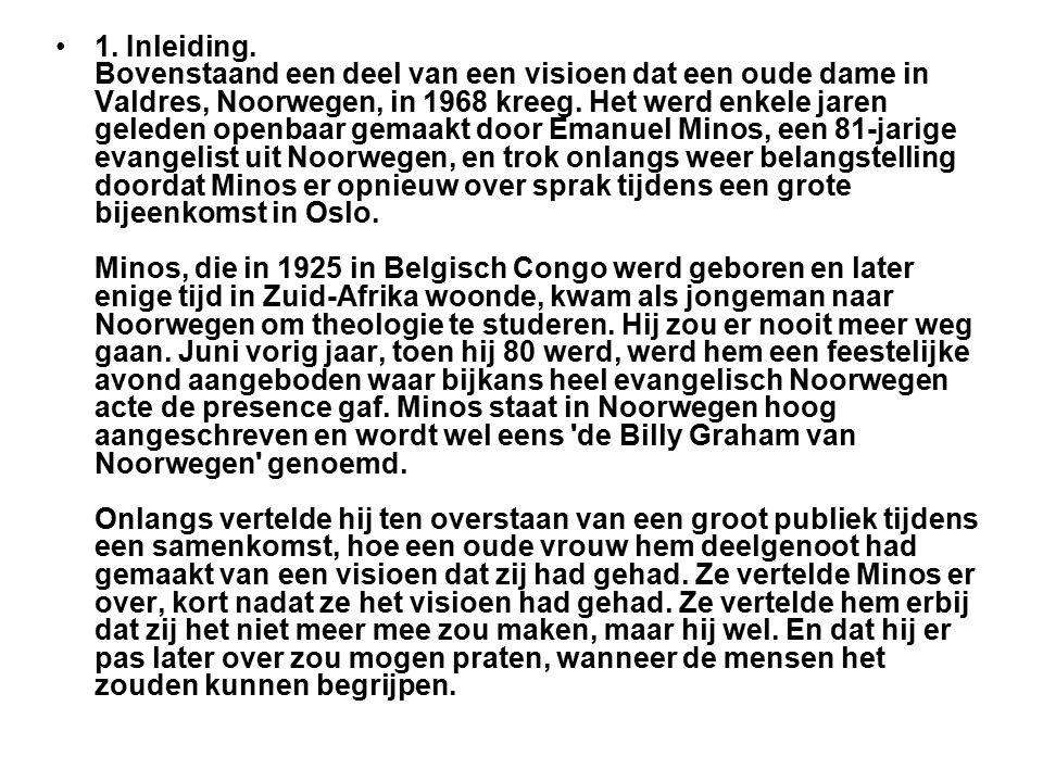 1. Inleiding. Bovenstaand een deel van een visioen dat een oude dame in Valdres, Noorwegen, in 1968 kreeg. Het werd enkele jaren geleden openbaar gema