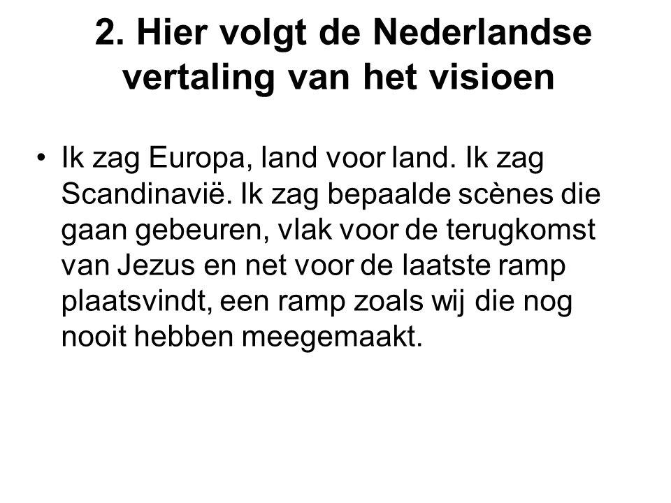 2. Hier volgt de Nederlandse vertaling van het visioen Ik zag Europa, land voor land. Ik zag Scandinavië. Ik zag bepaalde scènes die gaan gebeuren, vl