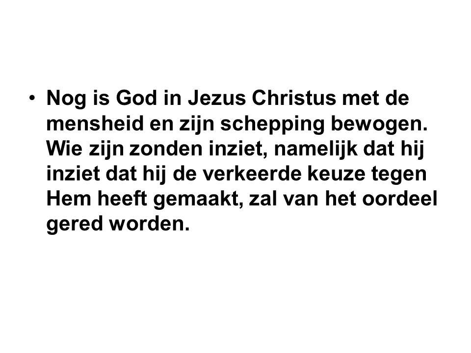 Nog is God in Jezus Christus met de mensheid en zijn schepping bewogen. Wie zijn zonden inziet, namelijk dat hij inziet dat hij de verkeerde keuze teg