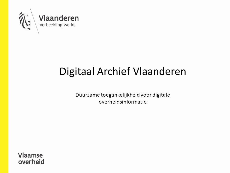 Digitaal Archief Vlaanderen Duurzame toegankelijkheid voor digitale overheidsinformatie