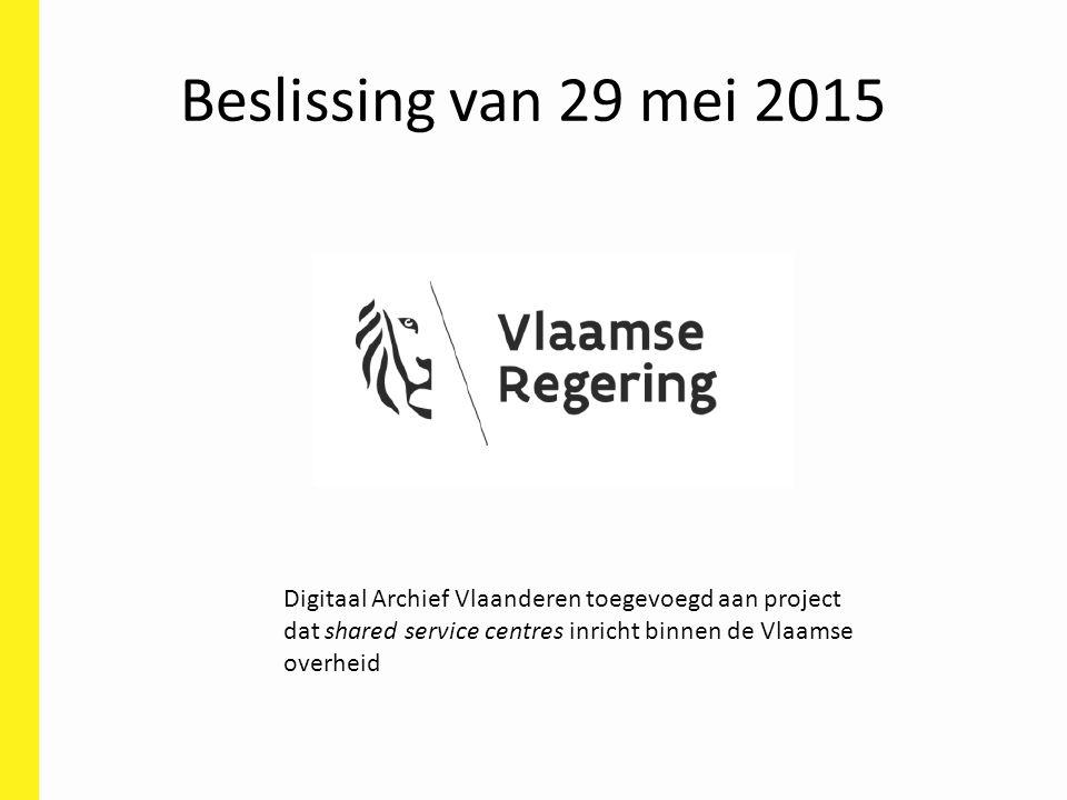 Beslissing van 29 mei 2015 Digitaal Archief Vlaanderen toegevoegd aan project dat shared service centres inricht binnen de Vlaamse overheid