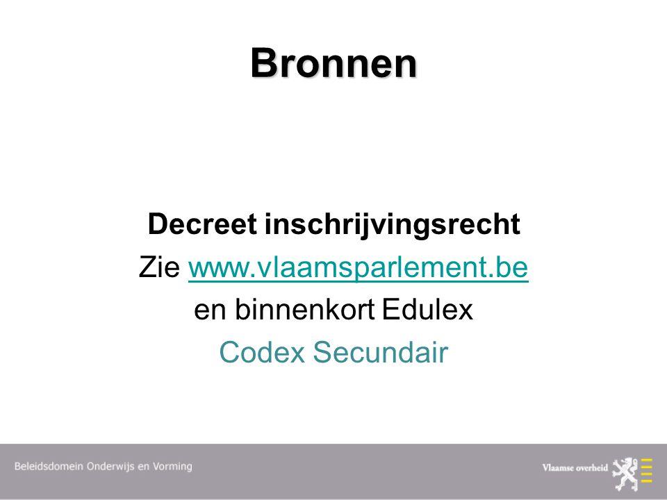 Bronnen Decreet inschrijvingsrecht Zie www.vlaamsparlement.bewww.vlaamsparlement.be en binnenkort Edulex Codex Secundair
