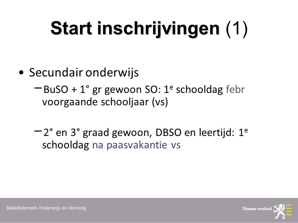 Start inschrijvingen Start inschrijvingen (1) Secundair onderwijs  BuSO + 1° gr gewoon SO: 1 e schooldag febr voorgaande schooljaar (vs)  2° en 3° graad gewoon, DBSO en leertijd: 1 e schooldag na paasvakantie vs