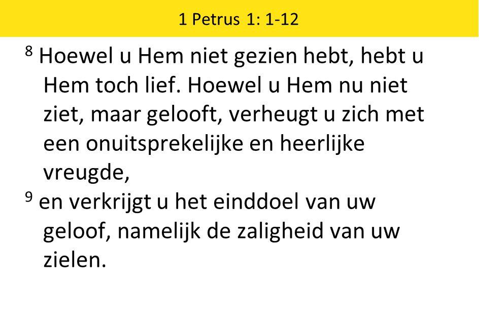 1 Petrus 1: 1-12 8 Hoewel u Hem niet gezien hebt, hebt u Hem toch lief.
