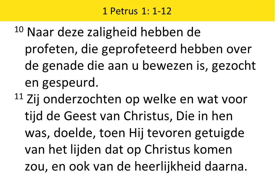 1 Petrus 1: 1-12 10 Naar deze zaligheid hebben de profeten, die geprofeteerd hebben over de genade die aan u bewezen is, gezocht en gespeurd.