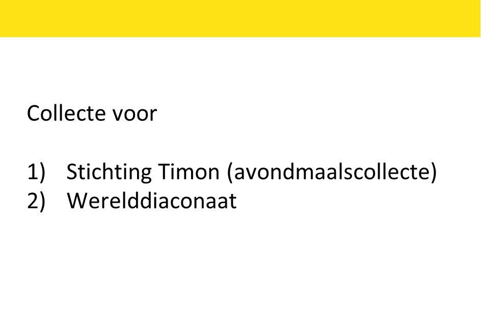 Collecte voor 1)Stichting Timon (avondmaalscollecte) 2)Werelddiaconaat