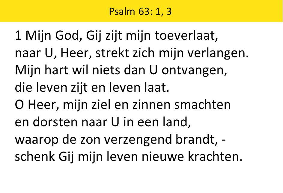 1 Mijn God, Gij zijt mijn toeverlaat, naar U, Heer, strekt zich mijn verlangen.