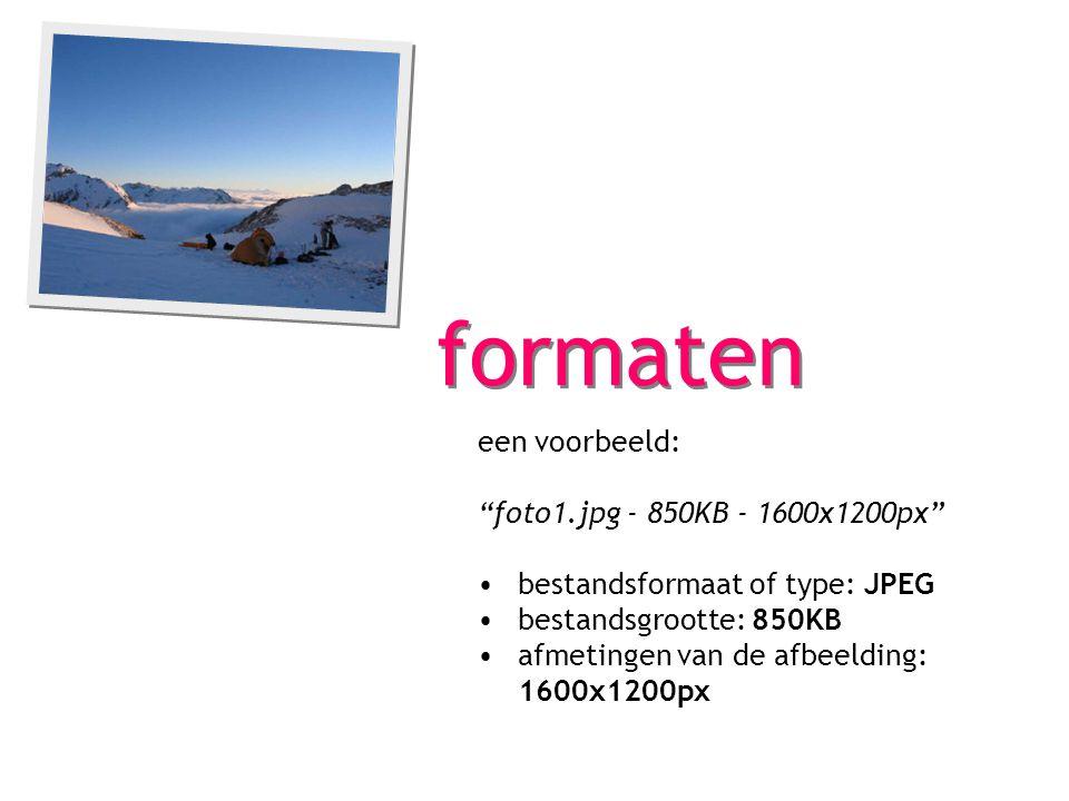 formaten een voorbeeld: foto1.jpg - 850KB - 1600x1200px bestandsformaat of type: JPEG bestandsgrootte: 850KB afmetingen van de afbeelding: 1600x1200px