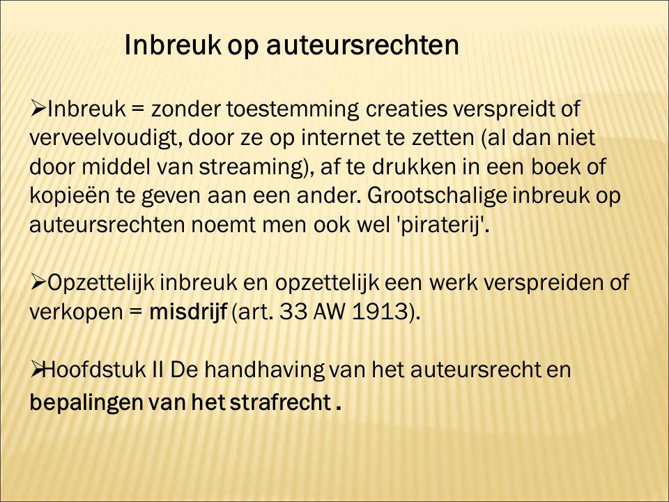 Inbreuk op auteursrechten  Inbreuk = zonder toestemming creaties verspreidt of verveelvoudigt, door ze op internet te zetten (al dan niet door middel