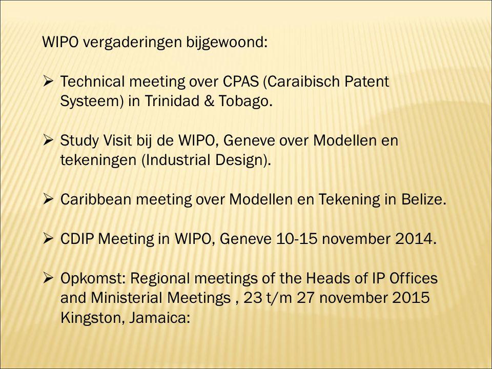 WIPO vergaderingen bijgewoond:  Technical meeting over CPAS (Caraibisch Patent Systeem) in Trinidad & Tobago.  Study Visit bij de WIPO, Geneve over