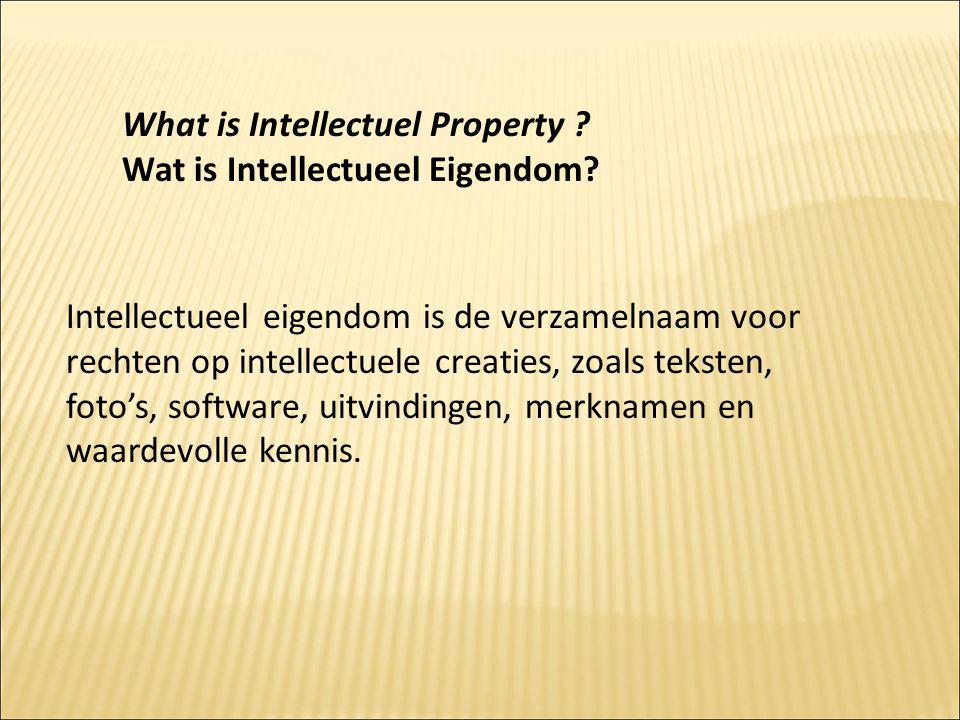 What is Intellectuel Property ? Wat is Intellectueel Eigendom? Intellectueel eigendom is de verzamelnaam voor rechten op intellectuele creaties, zoals